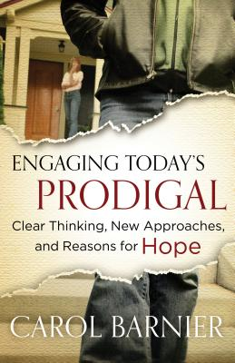 Engaging Today's Prodigal: Clear Thinking, New Approaches, and Reasons for Hope - Barnier, Carol
