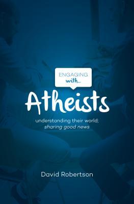 Engaging with Atheists - Robertson, David