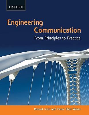 Engineering Communication: From Principles to Practice - Irish, Robert