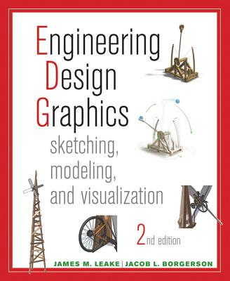 Engineering Design Graphics Sketching, Modeling, and Visualization 2E - Leake, James