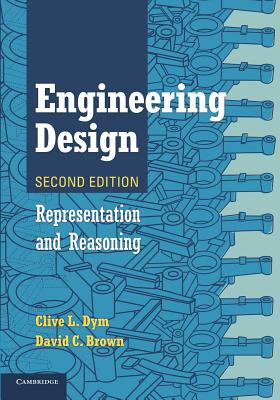 Engineering Design: Representation and Reasoning - Dym, Clive L., and Brown, David C.