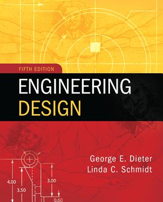 Engineering Design - Dieter, George, and Schmidt, Linda C.