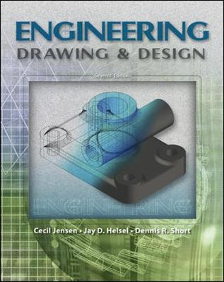 Engineering Drawing & Design - Jensen, Cecil H, and Helsel, Jay D, and Short, Dennis R