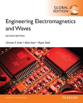 Engineering Electromagnetics and Waves, Global Edition - Inan, Aziz S., and Inan, Umran S., and Said, Ryan