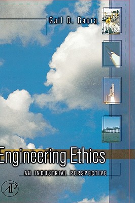 Engineering Ethics: An Industrial Perspective - Baura, Gail