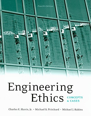 Engineering Ethics: Concepts and Cases - Harris, Jr Charles E, and Pritchard, Michael S, Professor, and Rabins, Michael J