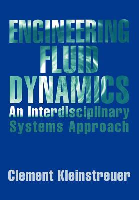 Engineering Fluid Dynamics: An Interdisciplinary Systems Approach - Kleinstreuer, Clement, and Clement, Kleinstreuer