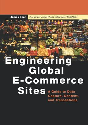 Engineering Global E-Commerce Sites: A Guide to Data Capture, Content, and Transactions - Bean, James