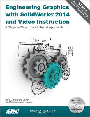 Engineering Graphics with Solidworks 2014 and Video Instruction: A Step-By-Step Project Bases Approach - Planchard, David C