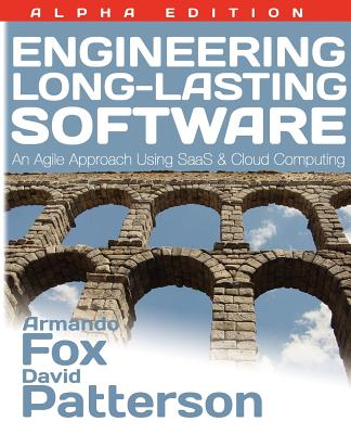 Engineering Long-Lasting Software: An Agile Approach Using Saas and Cloud Computing, Beta Edition - Fox, Armando