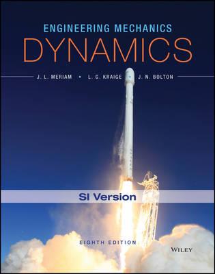 Engineering Mechanics: Dynamics - Meriam, James L., and Kraige, L. G., and Bolton, J. N.
