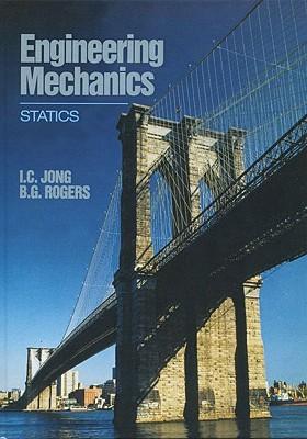 Engineering Mechanics: Statics - Jong, I C, and Rogers, B G