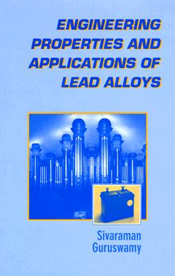 Engineering Properties and Applications of Lead Alloys - Guruswamy, Sivaraman