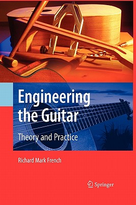 Engineering the Guitar: Theory and Practice - French, Richard Mark