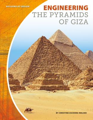 Engineering the Pyramids of Giza - Zuchora-Walske, Christine