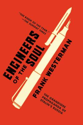 Engineers of the Soul: The Grandiose Propaganda of Stalin's Russia - Westerman, Frank