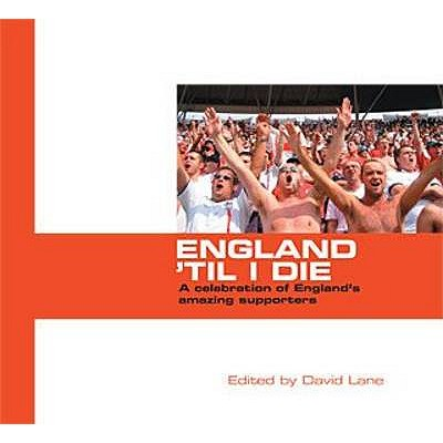 England 'til I Die: The Voices of England Supporters -