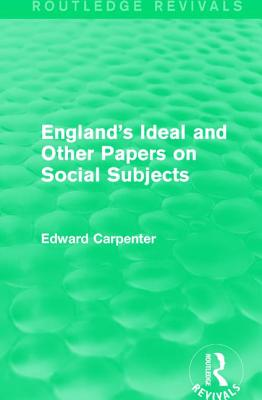 England's Ideal and Other Papers on Social Subjects - Carpenter, Edward