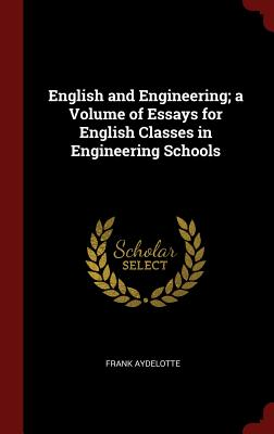 English and Engineering; A Volume of Essays for English Classes in Engineering Schools - Aydelotte, Frank