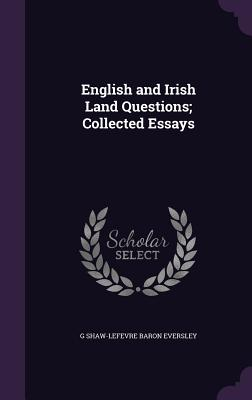 English and Irish Land Questions; Collected Essays - Eversley, G Shaw-Lefevre Baron