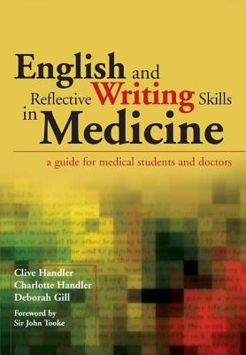 English and Reflective Writing Skills in Medicine: A Guide for Medical Students and Doctors - Handler, Clive, and Handler, Charlotte, and Gill, Deborah