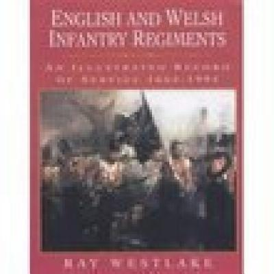 English and Welsh Infantry Regiments: An Illustrated Record of Service 1662-1994 - Westlake, Ray