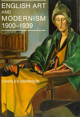 English Art and Modernism, 1900-1939: Second Edition - Harrison, Charles