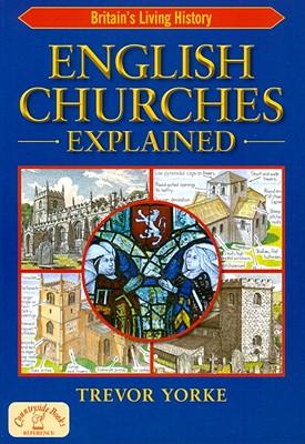 English Churches Explained - Yorke, Trevor, Mr.