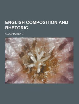 English Composition and Rhetoric - Bain, Alexander