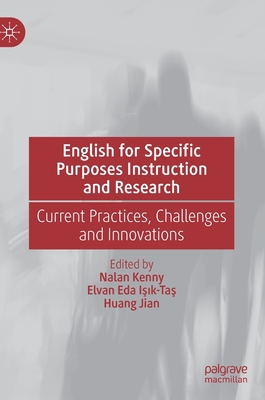 English for Specific Purposes Instruction and Research: Current Practices, Challenges and Innovations - Kenny, Nalan (Editor), and I_1k-Ta_, Elvan Eda (Editor), and Jian, Huang (Editor)