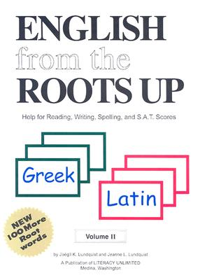 English from the Roots Up Greek, Latin: Help for Reading, Writing, Spelling and S.A.T. Scores - Lundquist, Joegil K, and Lundquist, Jeanne L