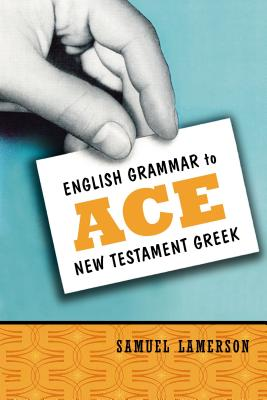 English Grammar to Ace New Testament Greek - Lamerson, Samuel, PH.D.