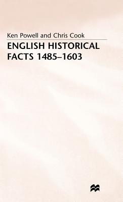 English Historical Facts 1485-1603 - Powell, Ken, and Cook, Chris