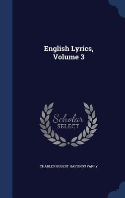 English Lyrics, Volume 3 - Parry, Charles Hubert Hastings