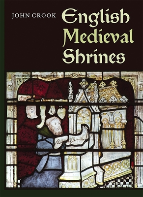 English Medieval Shrines - Crook, John