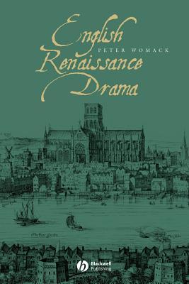 English Renaissance Drama - Womack, Peter