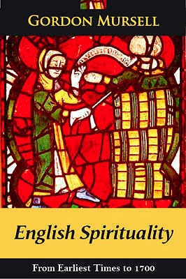 English Spirituality: From Earliest Times to 1700 - Mursell, Gordon