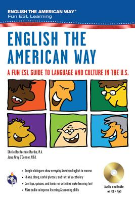English the American Way: A Fun ESL Guide to Language & Culture in the U.S. W/Audio CD & MP3 - Murtha, Sheila Mackechnie, and O'Connor, Jane Airey, Ed