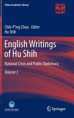 English Writings of Hu Shih: National Crisis and Public Diplomacy (Volume 3) - Shih, Hu, and Chou, Chih-p'ing (Editor)
