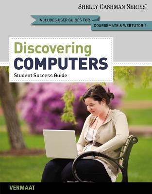 Enhanced Discovering Computers, Complete: Your Interactive Guide to the Digital World, 2013 Edition - Shelly, Gary B, and Vermaat, Misty E