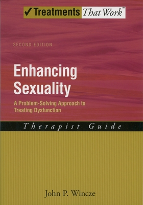 Enhancing Sexuality: A Problem-Solving Approach to Treating Dysfunction, Therapist Guide - Wincze, John