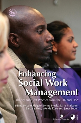Enhancing Social Work Management: Theory and Best Practice from the UK and USA - Aldgate, Jane (Editor)