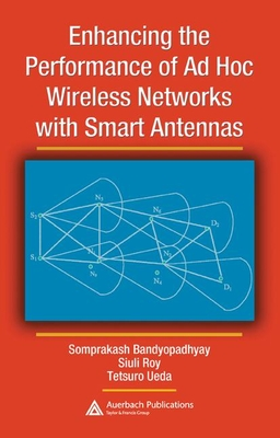 Enhancing the Performance of Ad Hoc Wireless Networks with Smart Antennas - Bandyopadhyay, Somprakash, and Roy, Siuli, and Ueda, Tetsuro