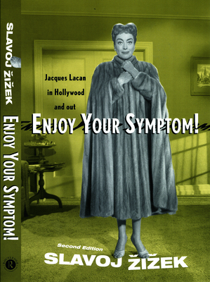 Enjoy Your Symptom!: Jacques Lacan in Hollywood and Out - Zizek, Slavoj, and I Ek, Slavoj