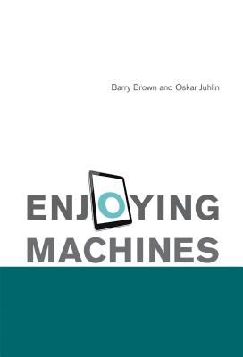 Enjoying Machines - Brown, Barry, and Juhlin, Oskar