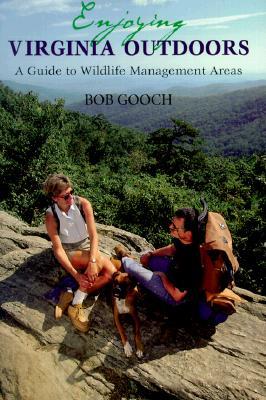 Enjoying Virginia Outdoors: A Guide to Wildlife Management Areas a Guide to Wildlife Management Areas - Gooch, Bob, Mr.