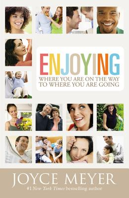 Enjoying Where You Are on the Way to Where You Are Going: Learning How to Live a Joyful Spirit-Led Life - Meyer, Joyce