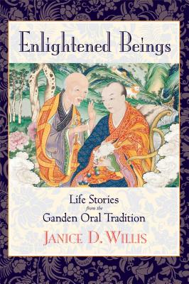 Enlightened Beings: Life Stories from the Ganden Oral Tradition - Willis, Janice D