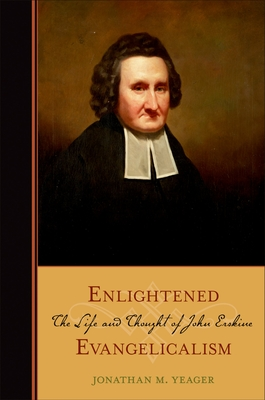 Enlightened Evangelicalism: The Life and Thought of John Erskine - Yeager, Jonathan