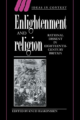 Enlightenment and Religion: Rational Dissent in Eighteenth-Century Britain - Haakonssen, Knud (Editor), and Skinner, Quentin (Editor), and Daston, Lorraine (Editor)
